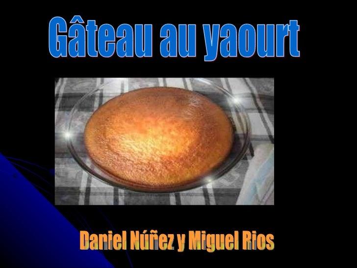 Gâteau au yaourt Daniel Núñez y Miguel Rios