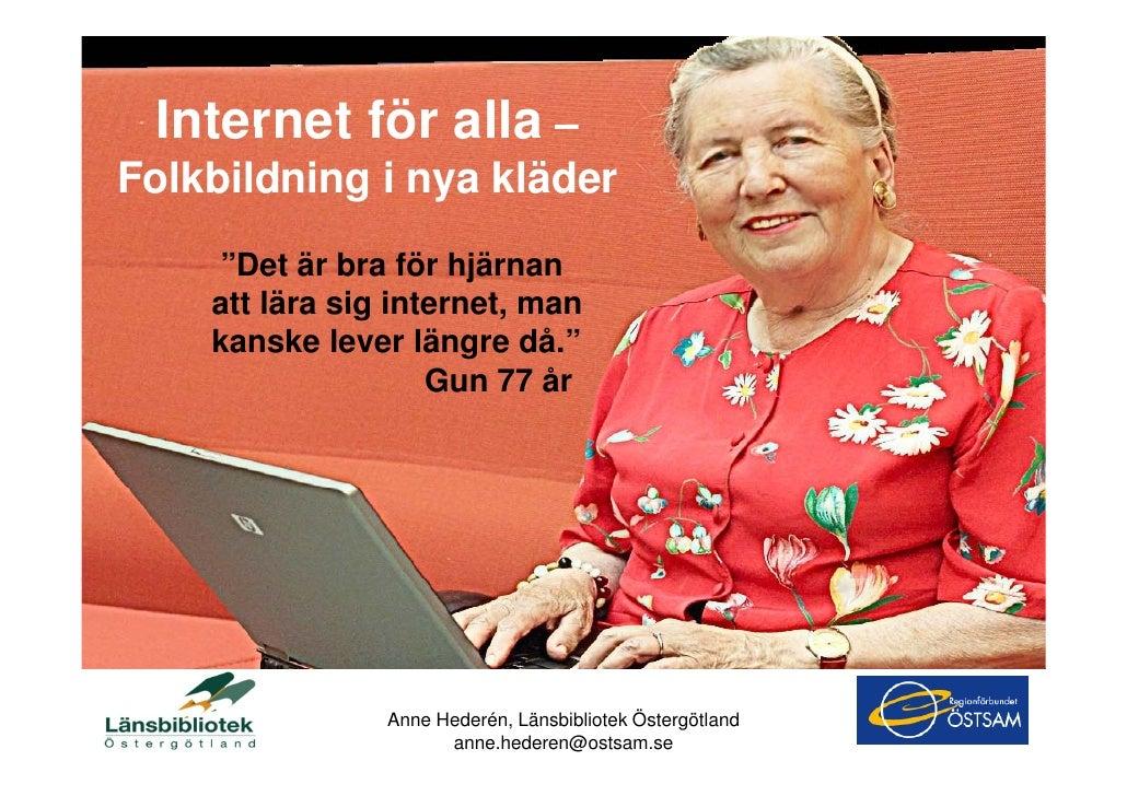 """Internet för alla – Folkbildning i nya kläder     """"Det är bra för hjärnan     att lära sig internet man                  i..."""