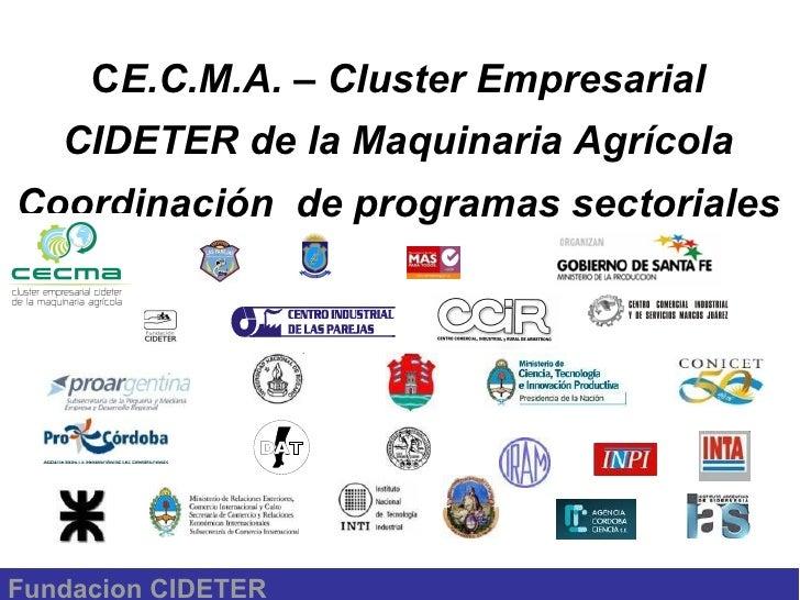 METAS DEL CECMA                     Adonde queremos estar? Proyecto de Integración de Actores: Gobierno, Empresas e Instit...