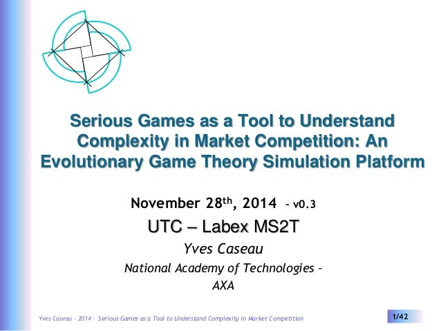 Serious Games as a Tool to Understand  Complexity in Market Competition: An  Evolutionary Game Theory Simulation Platform ...