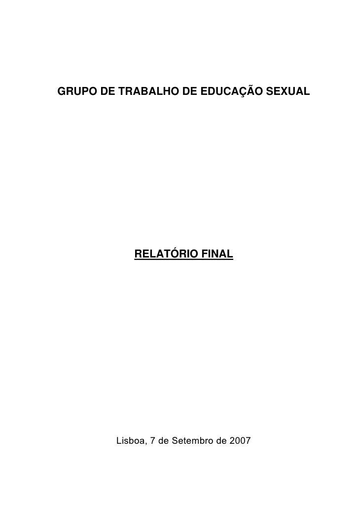 GRUPO DE TRABALHO DE EDUCAÇÃO SEXUAL                RELATÓRIO FINAL             Lisboa, 7 de Setembro de 2007