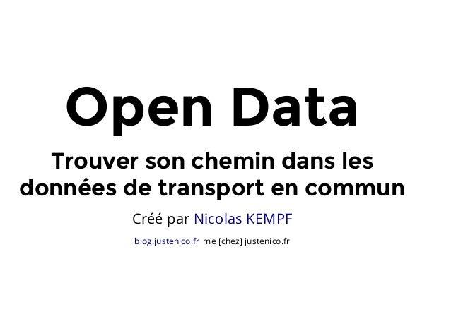 OpenData Trouversonchemindansles donnéesdetransportencommun Créé par Nicolas KEMPF me [chez] justenico.frblog.jus...