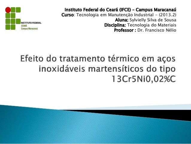 Instituto Federal do Ceará (IFCE) – Campus Maracanaú  Curso: Tecnologia em Manutenção Industrial - (2013.2)  Aluna: Sylvie...