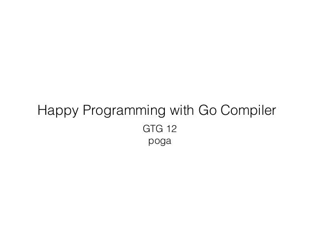 Happy Programming with Go Compiler GTG 12 poga