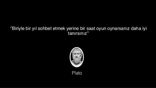 ''Biriyle bir yıl sohbet etmek yerine bir saat oyun oynarsanız daha iyi tanırsınız'' Plato