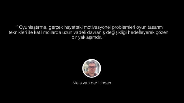"""Oyun/laştırma """"I think gamification is probably more like 75% psychology and 25% technology '' Gabe Zichermann www.gamific..."""