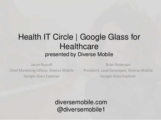 Health IT Circle | Google Glass for Healthcare presented by Diverse Mobile Jason Russell Chief Marketing Officer, Diverse ...