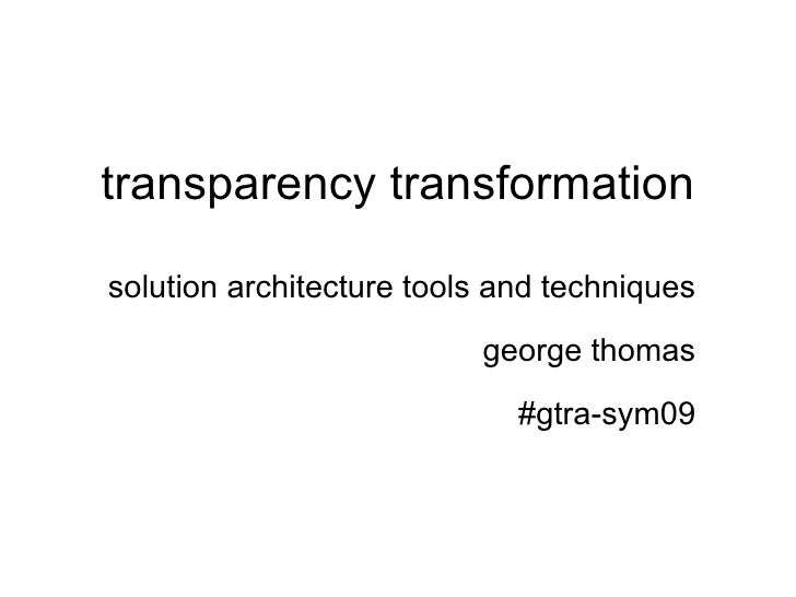 transparency transformation solution architecture tools and techniques george thomas #gtra-sym09
