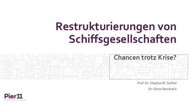 Restrukturierungen von Schiffsgesellschaften Prof. Dr. Stephan R. Göthel Dr. Oliver Rossbach Chancen trotz Krise?