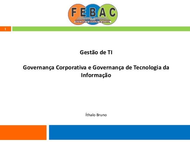 1 Gestão de TI Governança Corporativa e Governança de Tecnologia da Informação Íthalo Bruno