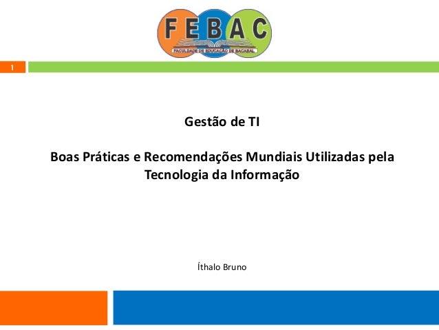 1 Gestão de TI Boas Práticas e Recomendações Mundiais Utilizadas pela Tecnologia da Informação Íthalo Bruno