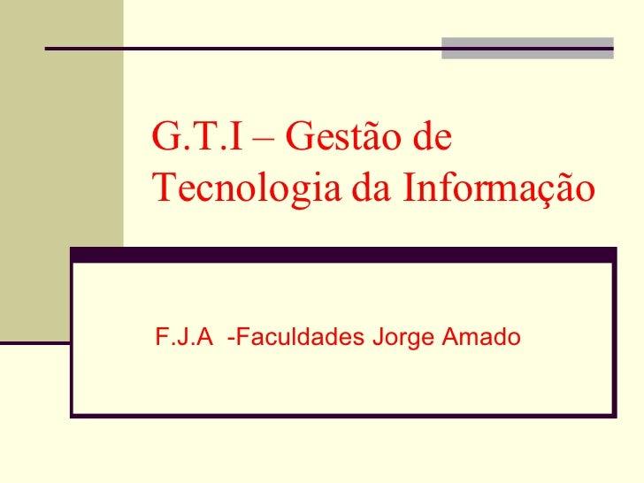 G.T.I – Gestão de Tecnologia da Informação F.J.A  -Faculdades Jorge Amado