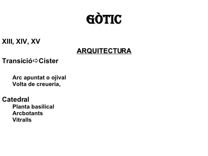 GÒTIC <ul><li>Segles XII (França),  XIII, XIV, XV  (i XVI, menys Itàlia) </li></ul><ul><li>ARQUITECTURA </li></ul><ul><li>...