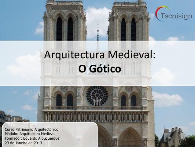 Arquitectura Medieval:                             O GóticoCurso Património ArquitectónicoMódulo: Arquitectura MedievalFor...