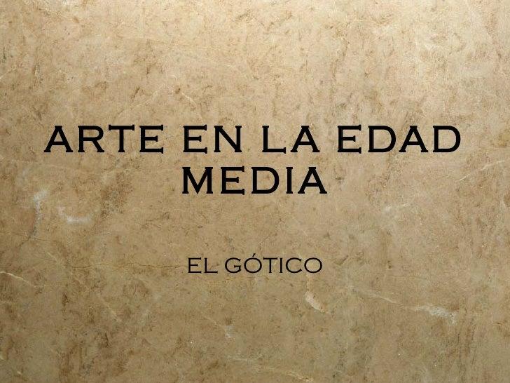 ARTE EN LA EDAD MEDIA EL G ÓTICO