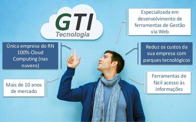 Especializada em desenvolvimento de ferramentas de Gestão via Web Ferramentas de fácil acesso às informações Reduz os cust...