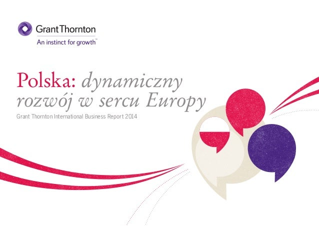 Polska: dynamiczny rozwój w sercu Europy Grant Thornton International Business Report 2014
