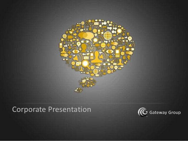Corporate Presentation1                  G a t e w a yForT e c h nonlyL a b s P v t . L t d .                             ...