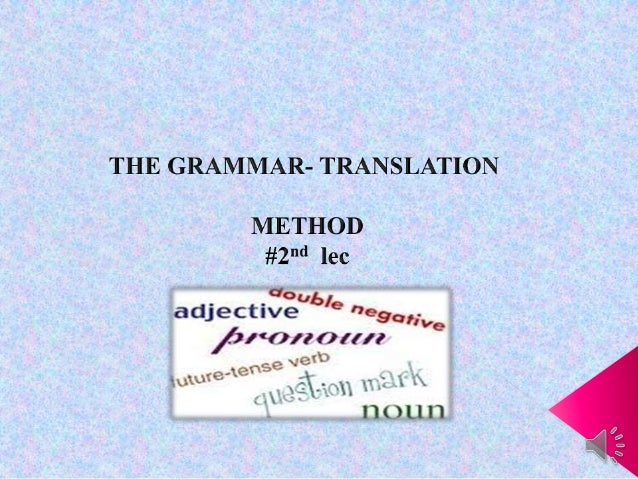  The grammar- translation method of  foreign language teaching is one of the  most traditional methods. It was originall...