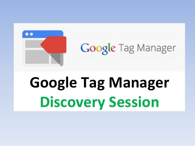 Google Tag Manager Discovery Session