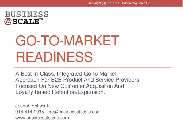 GO-TO-MARKET READINESS A Best-in-Class, Integrated Go-to-Market Approach For B2B Product And Service Providers Focused On ...