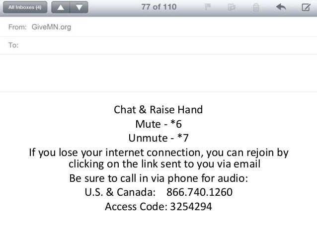 Chat & Raise Hand Mute - *6 Unmute - *7 If you lose your internet connection, you can rejoin by clicking on the link sent ...