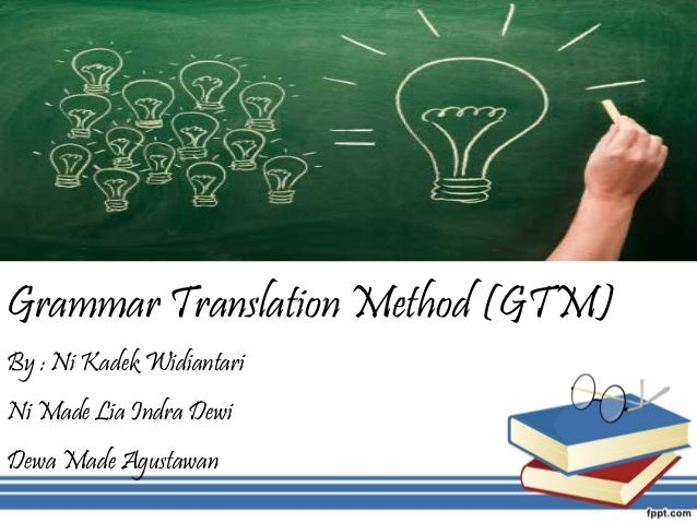 TitleGrammar Translation Method (GTM)By : Ni Kadek WidiantariNi Made Lia Indra DewiDewa Made Agustawan