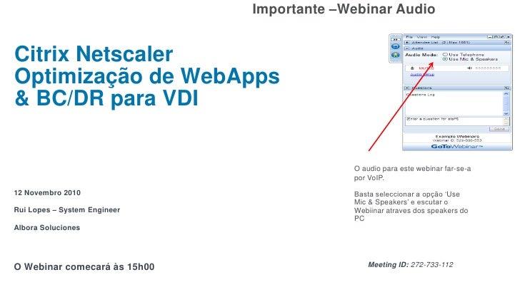 Importante –Webinar AudioCitrix NetscalerOptimização de WebApps& BC/DR para VDI                                           ...