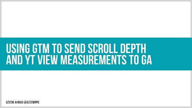 #BrightonSEO 2019 - Azeem Ahmad - Using Google Tag Manager to Send Scroll Depth and YouTube View Measurements to Google An...