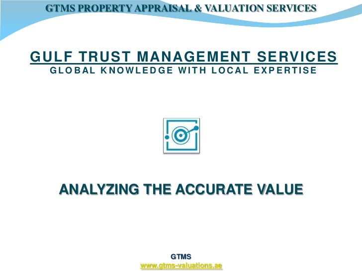 GTMS PROPERTY APPRAISAL & VALUATION SERVICESGULF TRUST MANAGEMENT SERVICES GLOBAL KNOWLEDGE WITH LOCAL EXPERTISE   ANALYZI...
