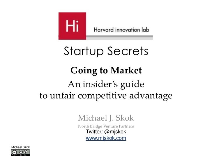 Startup Secrets                      Going to Market                      An insider's guide               to unfair compe...
