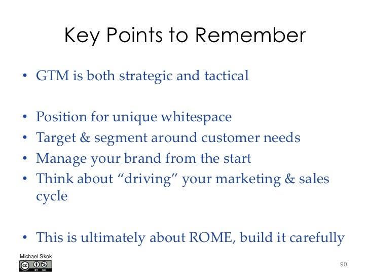 Key Points to Remember• GTM is both strategic and tactical•     Position for unique whitespace•     Target & segment aroun...
