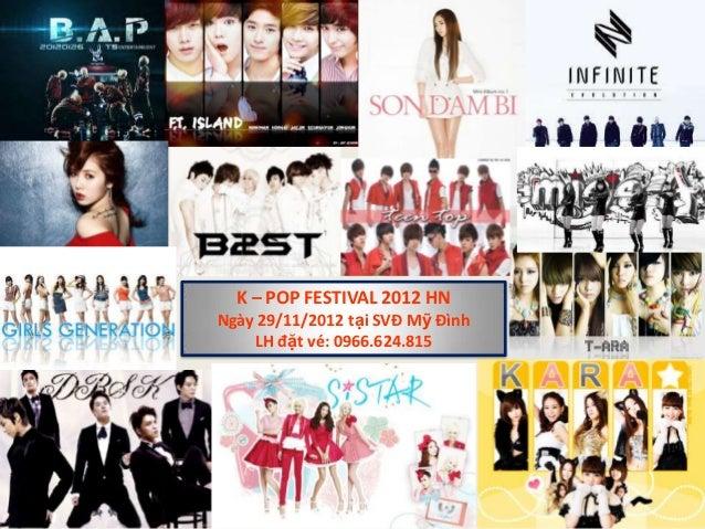 K – POP FESTIVAL 2012 HNNgày 29/11/2012 tại SVĐ Mỹ Đình    LH đặt vé: 0966.624.815