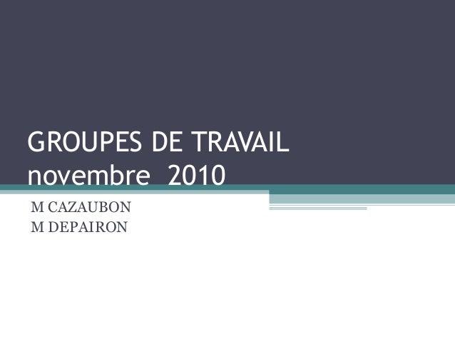 GROUPES DE TRAVAIL novembre 2010 M CAZAUBON M DEPAIRON