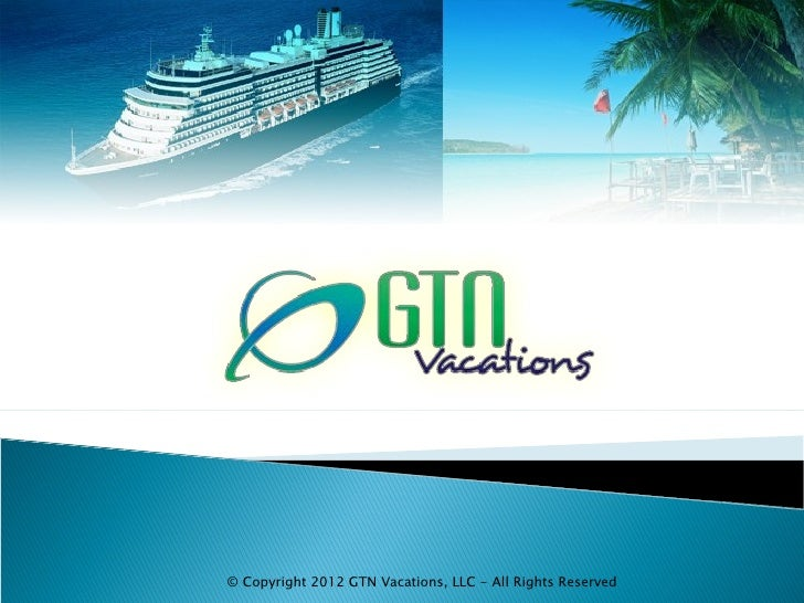 © Copyright 2012 GTN Vacations, LLC - All Rights Reserved