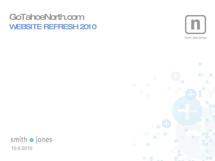 10.6.2010 <ul><li>GoTahoeNorth.com  </li></ul><ul><li>WEBSITE REFRESH 2010 </li></ul>