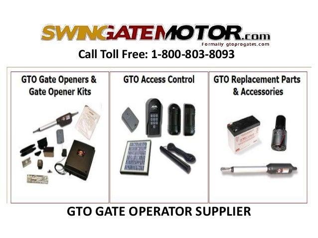 Call Toll Free: 1-800-803-8093 GTO GATE OPERATOR SUPPLIER