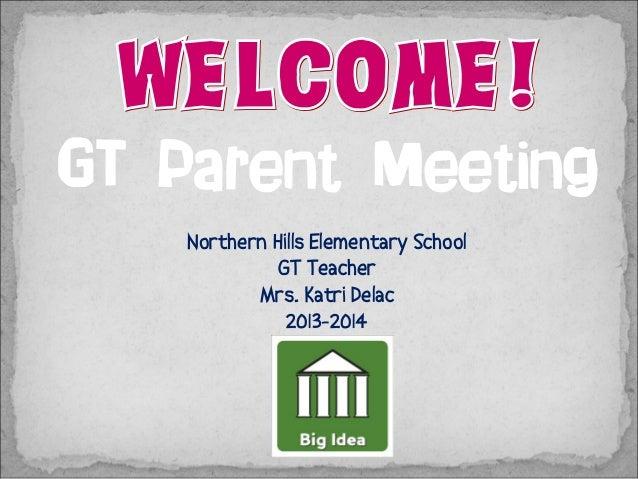 GT Parent Meeting Northern Hills Elementary School GT Teacher Mrs. Katri Delac 2013-2014