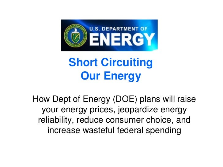 Short Circuiting           Our EnergyHow Dept of Energy (DOE) plans will raise  your energy prices, jeopardize energy reli...
