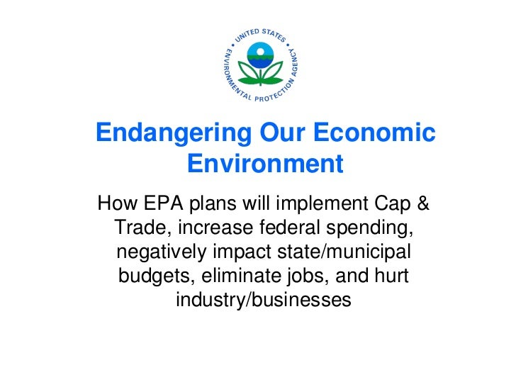 Endangering Our Economic      EnvironmentHow EPA plans will implement Cap & Trade, increase federal spending, negatively i...