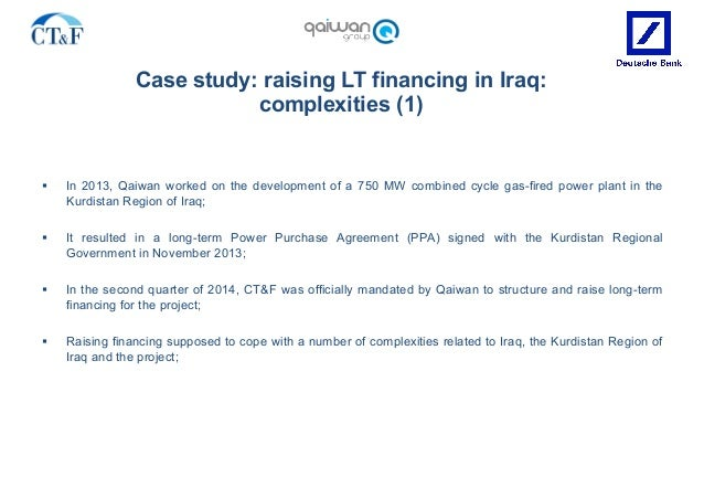 Case study: raising LT financing in Iraq: complexities (1) § In 2013, Qaiwan worked on the development of a 750 MW combin...