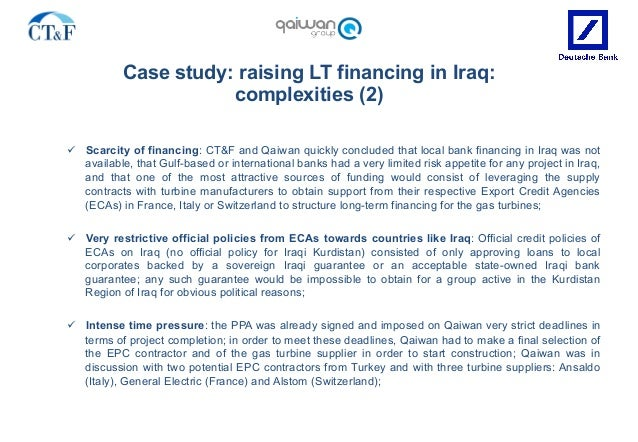 Case study: raising LT financing in Iraq: complexities (2) ü Scarcity of financing: CT&F and Qaiwan quickly concluded tha...