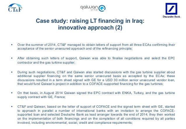 Case study: raising LT financing in Iraq: innovative approach (2) § Over the summer of 2014, CT&F managed to obtain lette...
