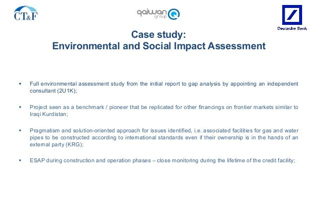 Case study: Environmental and Social Impact Assessment § Full environmental assessment study from the initial report to g...