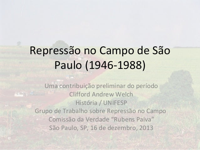 Repressão no Campo de São Paulo (1946-1988) Uma contribuição preliminar do período Clifford Andrew Welch História / UNIFES...