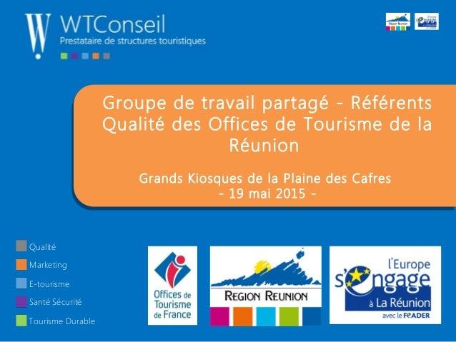 Groupe de travail partagé - Référents Qualité des Offices de Tourisme de la Réunion Grands Kiosques de la Plaine des Cafre...