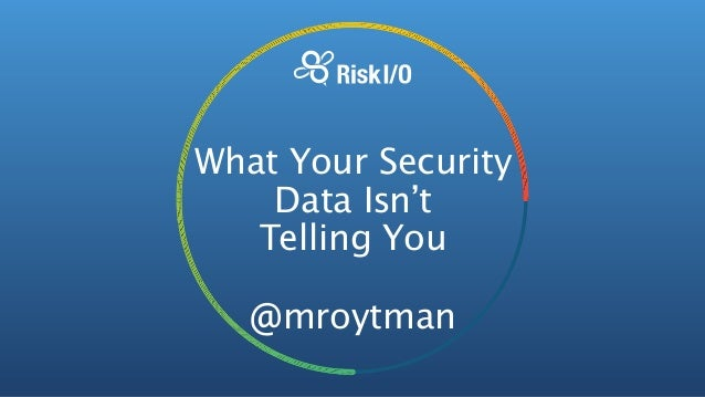 What Your Security Data Isn't  Telling You @mroytman
