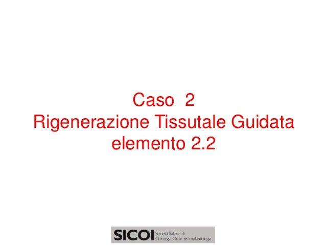 Caso 2Rigenerazione Tissutale Guidata         elemento 2.2
