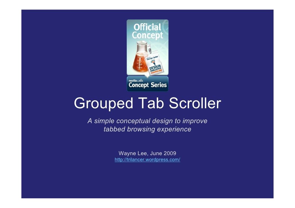 Grouped Tab Scroller  A simple conceptual design to improve       tabbed browsing experience             Wayne Lee, June 2...