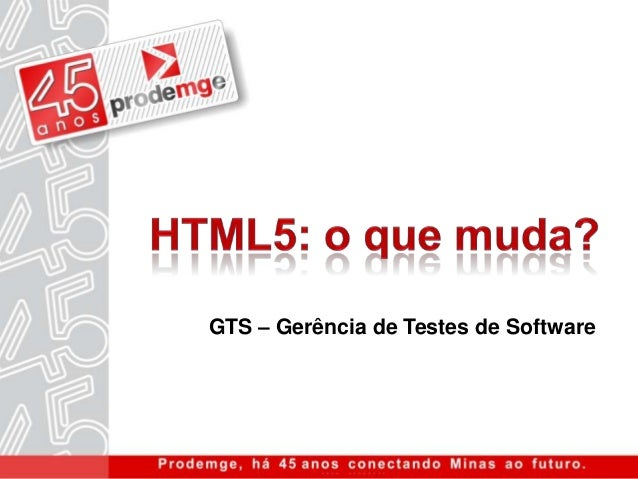 HTML5: o que muda?          GTS – Gerência de Testes de Software